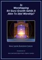 Is Worshiping Sri Guru Granth Sahib Ji Akin To Idol Worship?